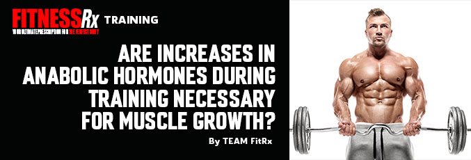 Are Increases in Anabolic Hormones During Training Necessary for Muscle Growth?