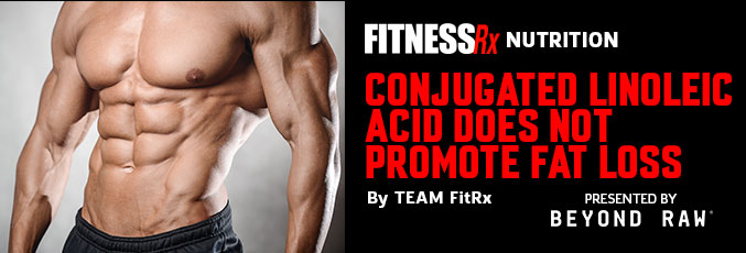 Conjugated Linoleic Acid Does Not Promote Fat Loss