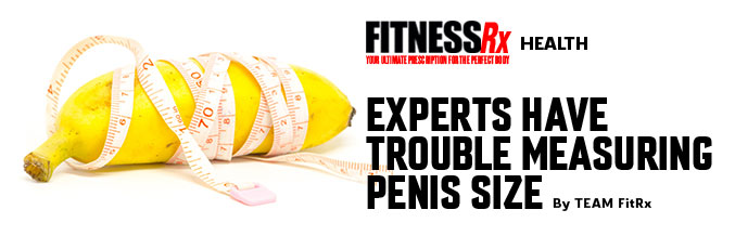 Experts Have Trouble Measuring Penis Size