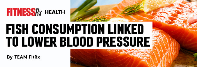 Fish Consumption Linked to Lower Blood Pressure