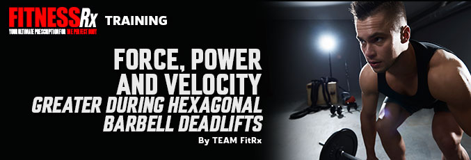 Force, Power and Velocity Greater During Hexagonal Barbell Deadlifts