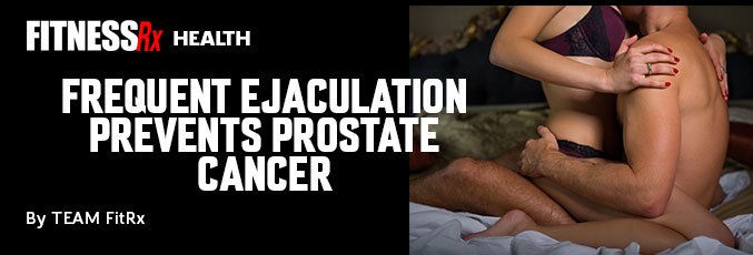 Frequent Ejaculation Prevents Prostate Cancer