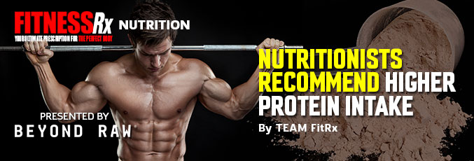 Nutritionists Recommend Higher Protein Intake