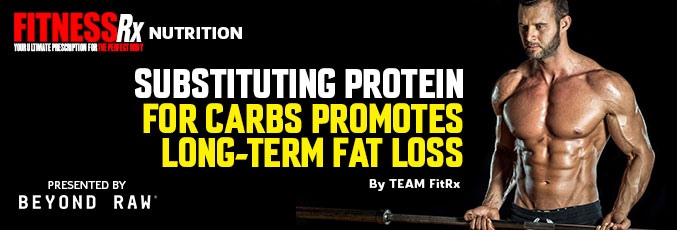 Substituting Protein for Carbs Promotes Long-Term Fat Loss