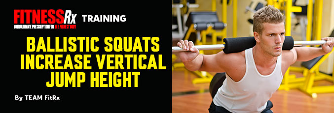 Ballistic Squats Increase Vertical Jump Height