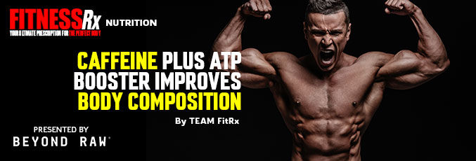 Caffeine Plus ATP Booster Improves Body Composition