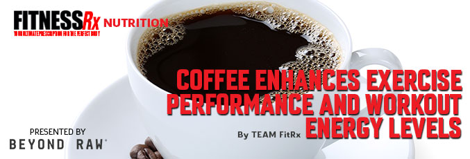 Coffee Enhances Exercise Performance and Workout Energy Levels