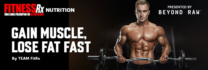 Gain Muscle, Lose Fat Fast