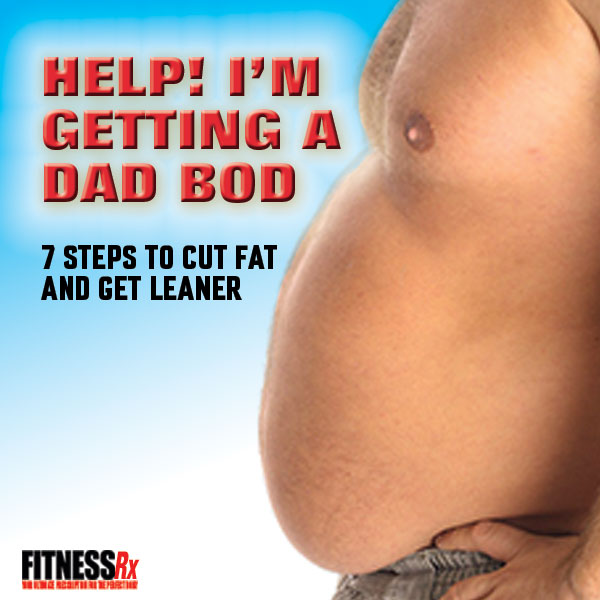 Help! I'm Getting a Dad Bod - 7 Steps to Cut Fat and Get Leaner