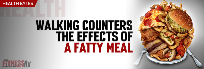 Walking Counters the Effects of a Fatty Meal