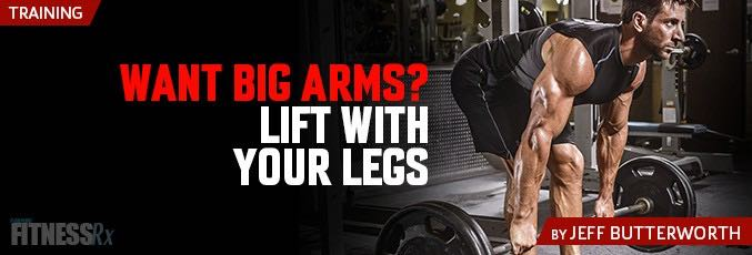 Want Big Arms? Lift with Your Legs