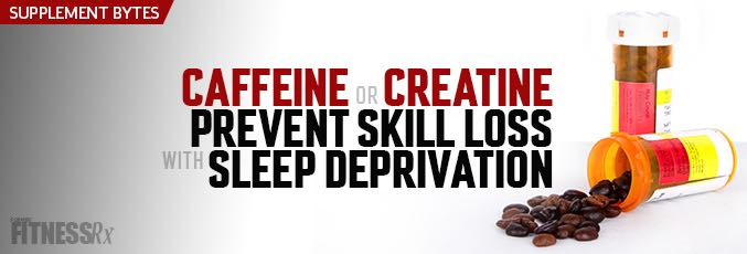 Caffeine or Creatine Prevent Skill Loss With Sleep Deprivation