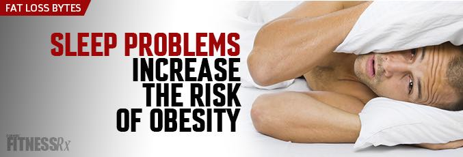 Sleep Problems Increase the Risk of Obesity