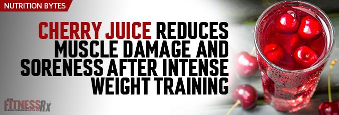 Cherry Juice Reduces Muscle Damage and Soreness After Intense Weight Training