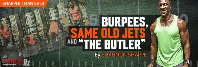 "Burpees, Same Old Jets and ""The Butler"""