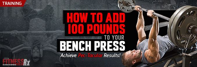 How To Add 100 Pounds To Your Bench Press