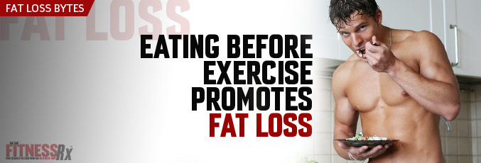Eating Before Exercise Promotes Fat Loss