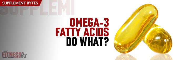Omega–3 Fatty Acids Do What?