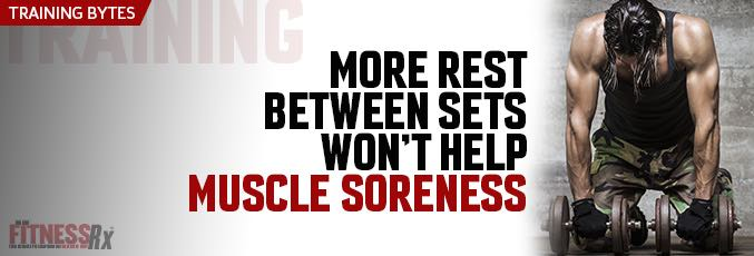 More Rest Between Sets Won't Help Muscle Soreness