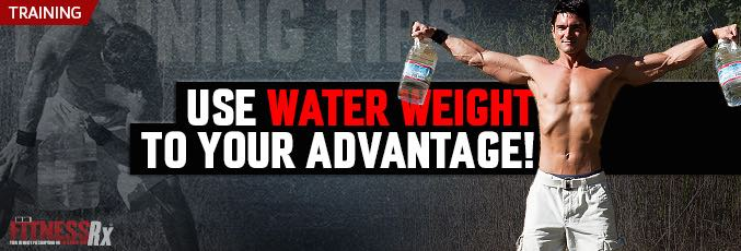 Use Your Water Weight To Your Advantage!