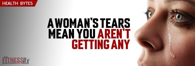 A Woman's Tears Mean You Aren't Getting Any