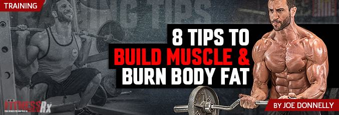 8 Tips To Build Muscle & Burn Body Fat