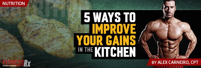 5 Ways To Improve Your Gains In The Kitchen