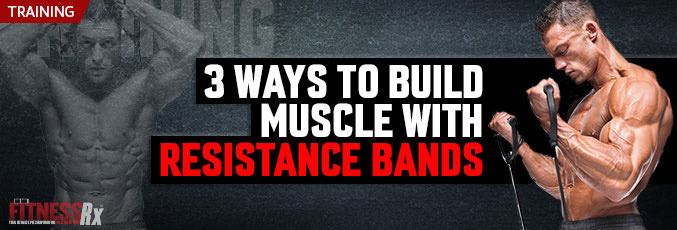 3 Ways To Build Muscle With Resistance Bands