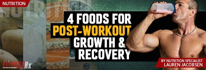 4 Foods For Post-Workout Growth & Recovery