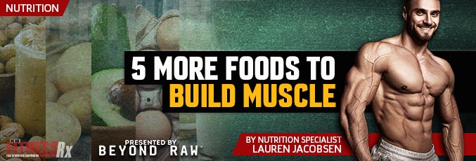 5 More Foods To Build Muscle
