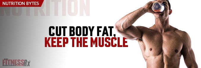 Cut Body Fat, Keep The Muscle