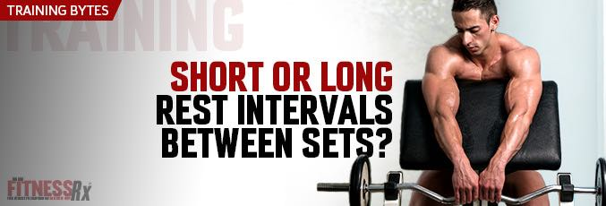 Short Or Long Rest Intervals Between Sets?