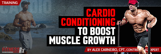 Cardio Conditioning To Boost Muscle Growth