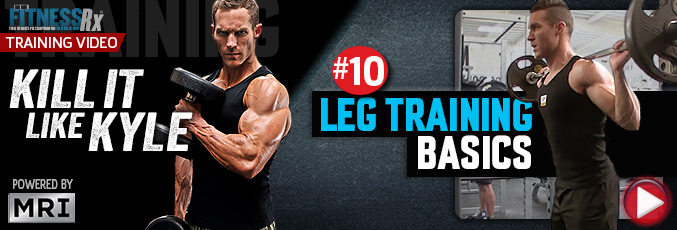 Kill It Like Kyle: Leg Training Basics