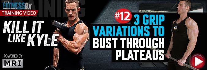 Kill It Like Kyle:  3 Grip Variations To Bust Through Plateaus