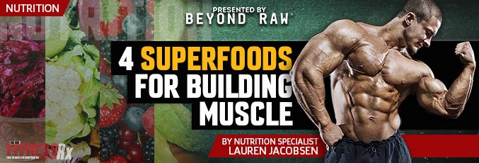 4 Superfoods For Building Muscle