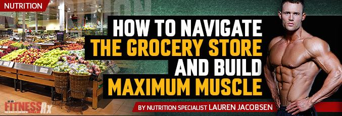 How To Navigate The Grocery Store And Build Maximum Muscle