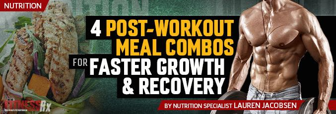 4 Post Workout Meal Combos For Faster Growth & Recovery