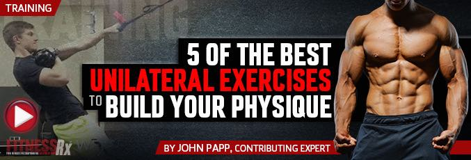 5 Of The Best Unilateral Exercises To Build Your Physique