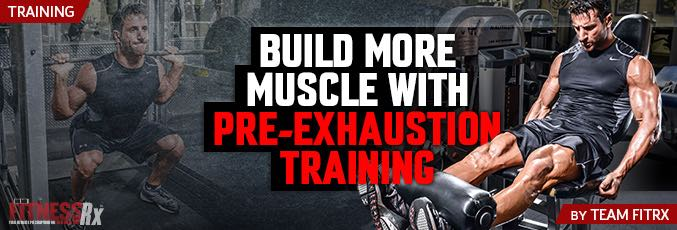 Build More Muscle With Pre-Exhaustion Training