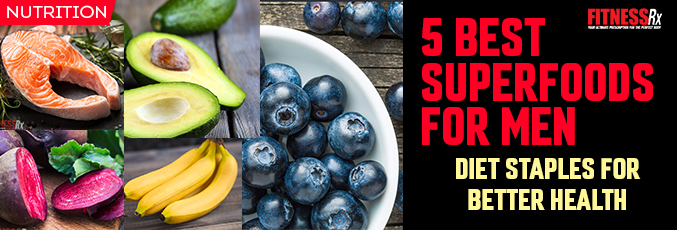 5 Best Superfoods for Men