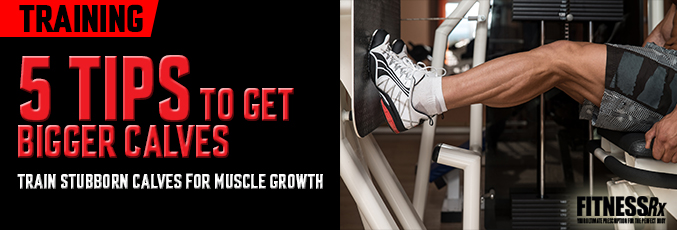 5 Tips to Get Bigger Calves