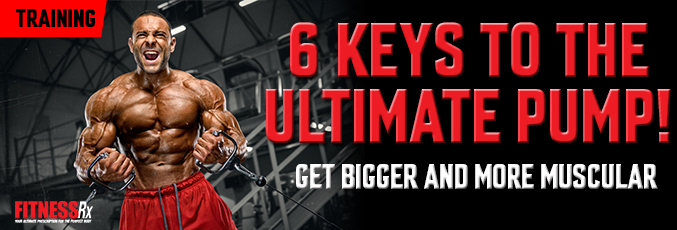6 Keys to the Ultimate Pump!