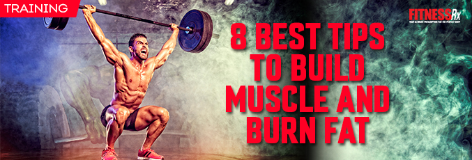 8 Best Tips to Build Muscle and Burn Fat