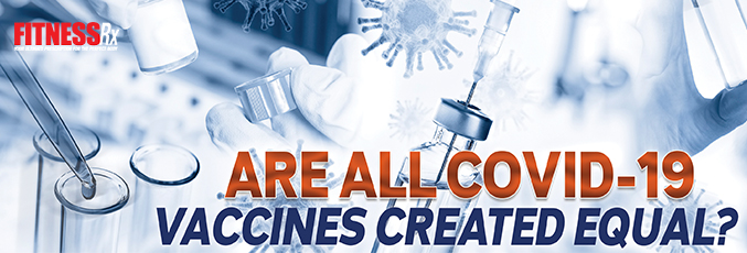 ARE ALL COVID-19 VACCINES CREATED EQUAL?