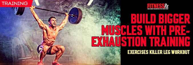 Build Bigger Muscles With Pre-Exhaustion Training