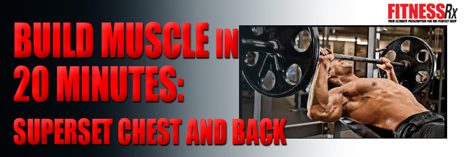 Build Muscle in 20 Minutes- Superset Chest and Back
