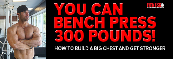 You Can Bench Press 300 Pounds!