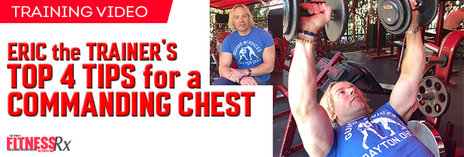 Eric the Trainer's Top 4 Tips for a Commanding Chest