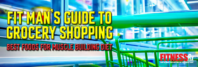 Fit Man's Guide to Grocery Shopping